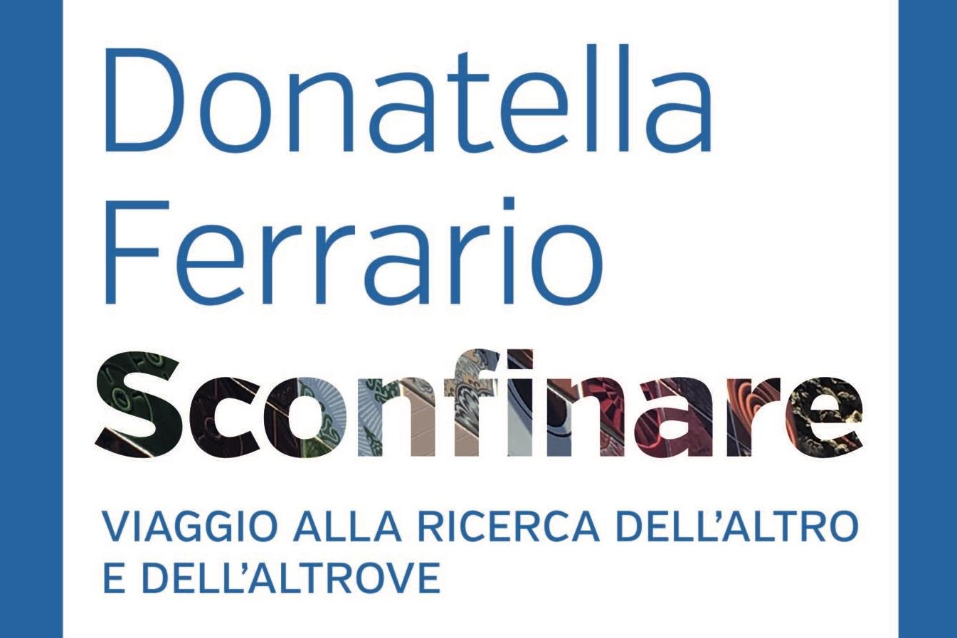 Con Donatella Ferrario si sconfina alla ricerca dell'altro e dell'altrove